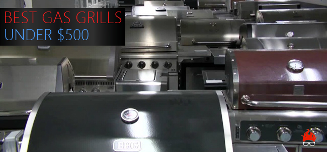 finding the best gas grill under 500 - Best Gas Grills