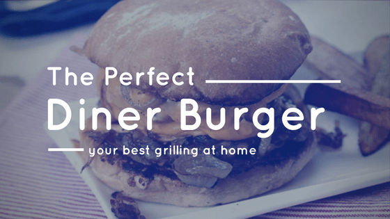 perfect diner burger at home