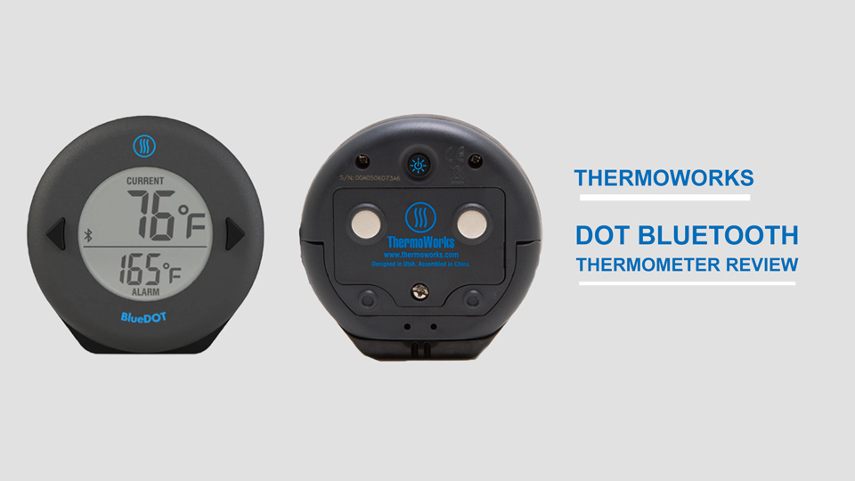 ThermoWorks-DOT-Bluetooth-Thermometer-Review